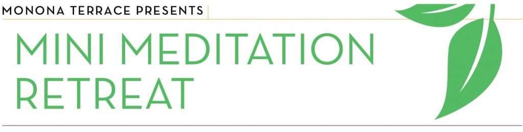 Monona Terrace Presents Mini Meditation Retreat